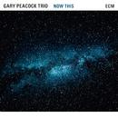 Now This/Gary Peacock Trio