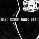 Bang That/Disclosure