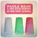 Si Me Voy (Cups)/Paula Rojo, The Wild Horses