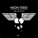 Songs I Can't Listen To/Neon Trees