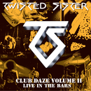 Club Daze Volume II, Live In The Bars (Studio Recordings And Live In Long Island, NY/1979)/Twisted Sister