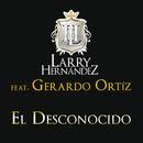 El Desconocido (feat. Gerardo Ortíz)/Larry Hernández