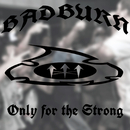 Only For The Strong/Badburn