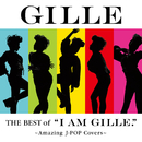 """The Best of """"I AM GILLE."""" ~Amazing J-POP Covers~/GILLE"""