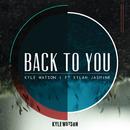 Back To You (feat. Kylah Jasmine)/Kyle Watson