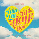 I´d Go Gay For You/Miia Liu