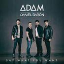 Say What You Want/ADAM, Daniel Baron