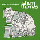 You're (Not) The Only One/Shem Thomas
