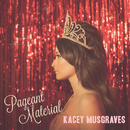 Pageant Material/Kacey Musgraves