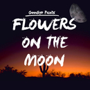 Flowers On The Moon/Goodbye Pants