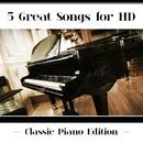 5 Great Songs For HD (Classic Piano Edition)/Martha Argerich, Claudio Arrau, Vladimir Ashkenazy