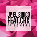 Tu Hombre (feat. CHK)/Jp El Sinico