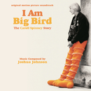 I Am Big Bird: The Caroll Spinney Story (Original Motion Picture Soundtrack)/Joshua Johnson