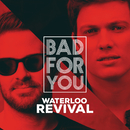 Bad For You/Waterloo Revival