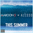 This Summer (Maroon 5 vs. Alesso)/Maroon 5, Alesso