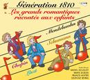 Génération 1810 - La Vie Des Grands Romantiques Racontée Aux Enfants/Multi Interprètes