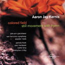 Kernis: Coloured Field; Still Movement with Hymn/Alasdair Neale, San Francisco Symphony