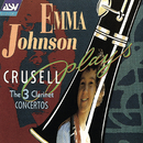 Crusell: The 3 Clarinet Concertos/Emma Johnson