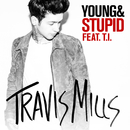 Young & Stupid (feat. T.I.)/Travis Mills