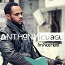 I'm Not Here/Anthony Icuagu