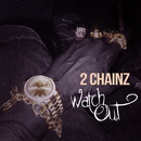 Watch Out/2 Chainz