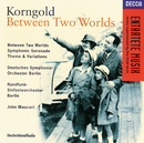 Korngold: Between Two Worlds/Symphonic Serenade/Theme &/Radio-Symphonie-Orchester Berlin, John Mauceri
