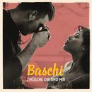 Zwüsche dir und mir/Baschi
