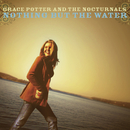 Nothing But The Water/Grace Potter And The Nocturnals