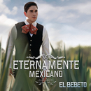 Eternamente Mexicano/El Bebeto
