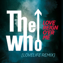 Love Reign O'er Me (Lovelife Remix)/The Who