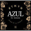 AZUL by Moussy Presents #TMYN Chapter2 Mixed By DJ KOMORI/DJ KOMORI