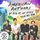 Go Big Or Go Home (Taylor Wise Remix)/American Authors