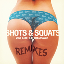 Shots & Squats (Remixes) (feat. Tham Sway)/Vigiland