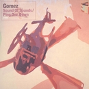 Sound Of Sounds/Ping One Down/Gomez