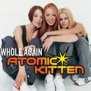 Whole Again/Atomic Kitten