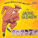 And Awaaay We Go!/Jackie Gleason