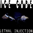Lethal Injection/Ice Cube