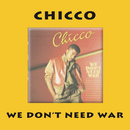 We Don't Need War/Chicco