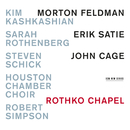 Rothko Chapel - Morton Feldman / Erik Satie / John Cage/Kim Kashkashian, Sarah Rothenberg, Steven Schick, Houston Chamber Choir, Robert Simpson