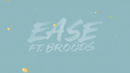 EASE(Lyric Video)/Troye Sivan featuring Broods