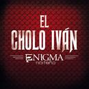 El Cholo Iván/Enigma Norteño