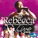 Live In Concert (feat. Tshwane Gospel Choir)/Rebecca