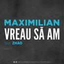 Vreau să am (feat. Zhao)/Maximilian