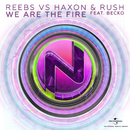 We Are The Fire (Reebs VS. Haxon & Rush) (feat. Becko)/Reebs, Haxon & Rush