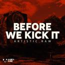 Before We Kick It (Original Mix)/Artistic Raw