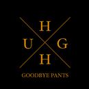 Hugh/Goodbye Pants