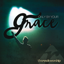 Only By Your Grace (Live)/The Rock Worship