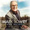 How We Love/Mark Lowry