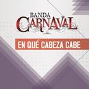 En Qué Cabeza Cabe/Banda Carnaval