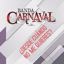 ¿Desde Cuándo No Me Quieres?/Banda Carnaval
